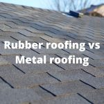 Rubber Roofing vs. Metal Roofing